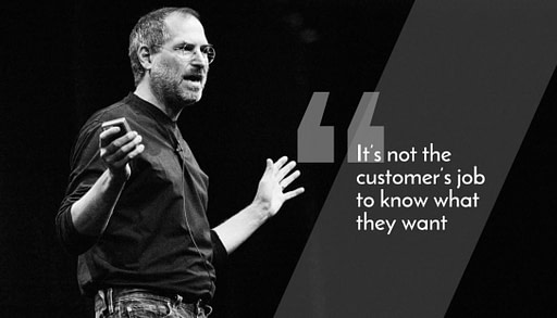 Steve Jobs Quote: It's not the customer's job to know what they want.