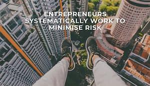 Entrepreneurs Minimise Risk