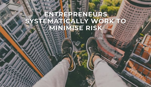 Entrepreneurs systematically minimize risk